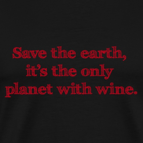 save the earth is the only planet with wine Wein - Men's Premium T-Shirt
