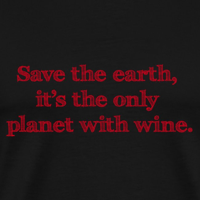 save the earth is the only planet with wine Wein