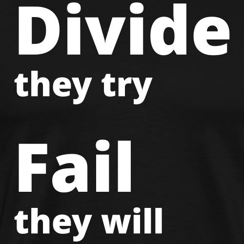Divide they try Fail they will 001 - Männer Premium T-Shirt