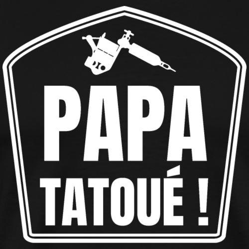 Papa tatoué blanc - T-shirt Premium Homme
