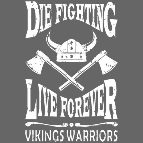 Vikings warriors. Die fighting live forever. - Camiseta premium hombre