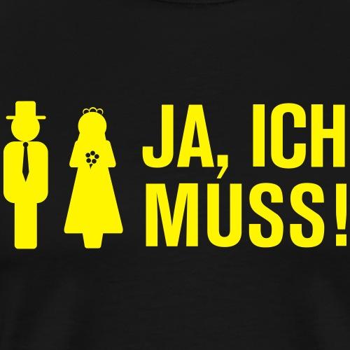 Ja, ich muss! - Männer Premium T-Shirt