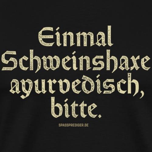 lustiges Sprüche T-Shirt Schweinshaxe ayurvedisch - Männer Premium T-Shirt