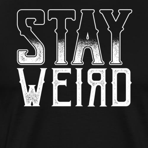 Stay Weird - Männer Premium T-Shirt
