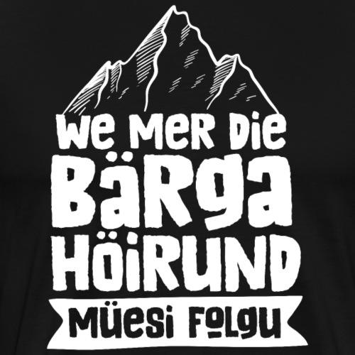 WE MER DIE BÄRGA HÖIRUND MÜESI FOLGU - Männer Premium T-Shirt