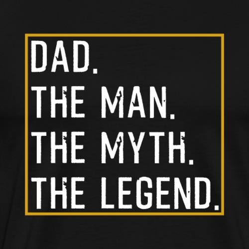 Dad The Man The Myth The Legend - Männer Premium T-Shirt