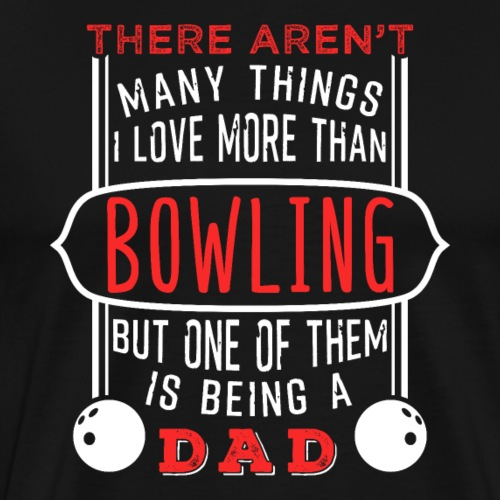 Bowling And Being A Dad - Männer Premium T-Shirt