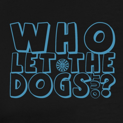 Who Let the Dogs Out? - Männer Premium T-Shirt