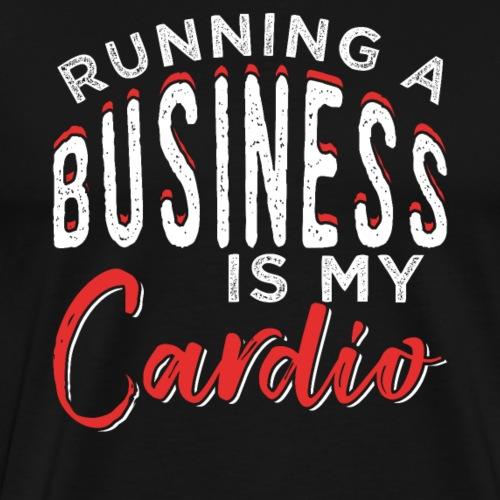 RUNNING A BUSINESS IS MY CARDIO - Männer Premium T-Shirt
