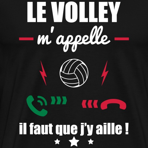 Le volley m'appelle, volley, volleyeur, volleyeuse - T-shirt Premium Homme
