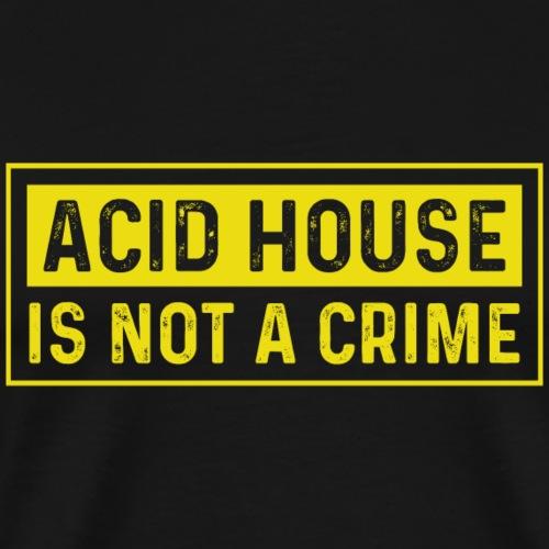 Acid House is not a crime - Men's Premium T-Shirt