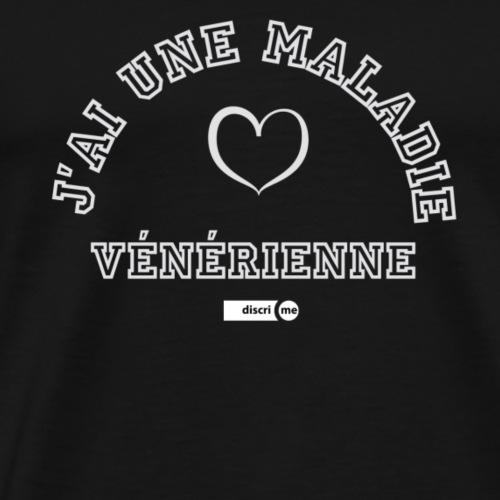 J'ai une maladie vénérienne - T-shirt Premium Homme