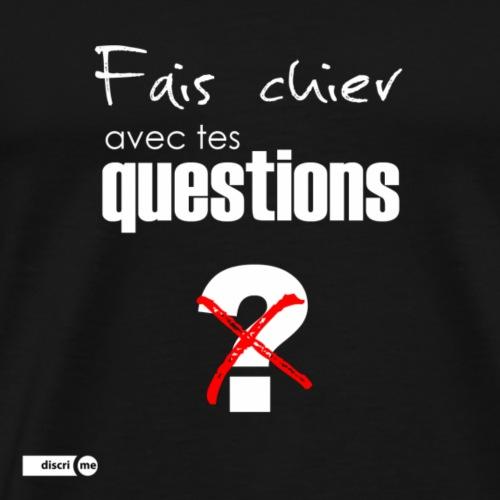 Fais chier avec tes questions - T-shirt Premium Homme