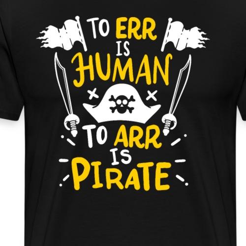 Irren ist menschlich, Arr ist Pirat - Männer Premium T-Shirt