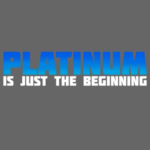 Platinum is just the beginning - Männer Premium T-Shirt