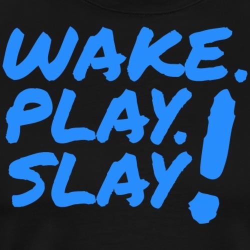 Wake, Play, Slay. Blue. - Men's Premium T-Shirt