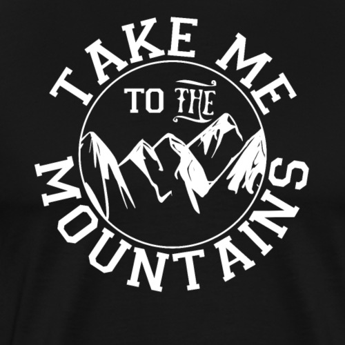 Take Me to the Mountains Outdoors Hiking Camping - Männer Premium T-Shirt