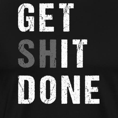 GET SHIT DONE - Männer Premium T-Shirt