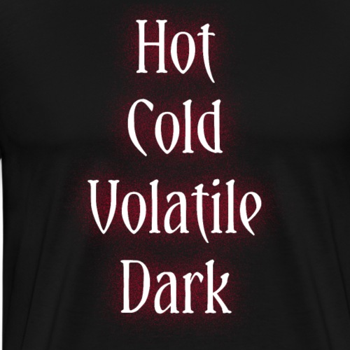 Hot, Cold, Volatile, Dark. - T-shirt Premium Homme