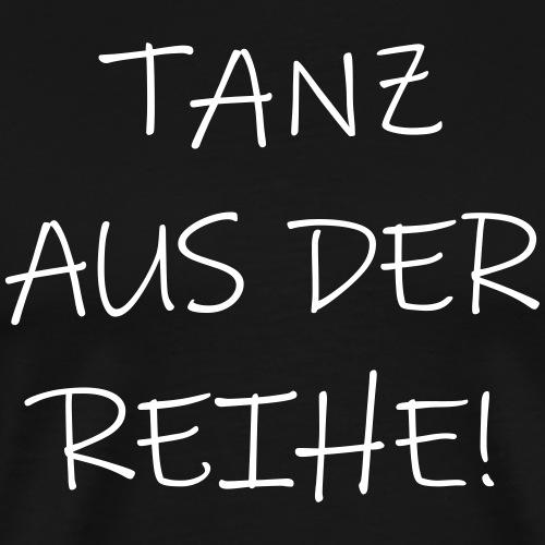 Tanz aus der Reihe tanzen Musik fun Spruch Sprüche - Männer Premium T-Shirt