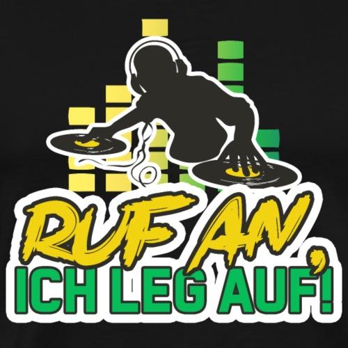 Ruf an, Ich leg auf! Dj Design - Männer Premium T-Shirt