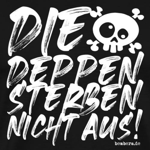 Die Deppen sterben nicht aus! - Männer Premium T-Shirt