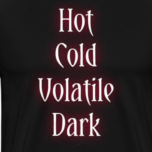 Hot, Cold, Volatile, Dark. - T-shirt Premium Homme