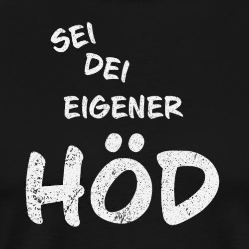 Sei dei eigener Höd - Männer Premium T-Shirt