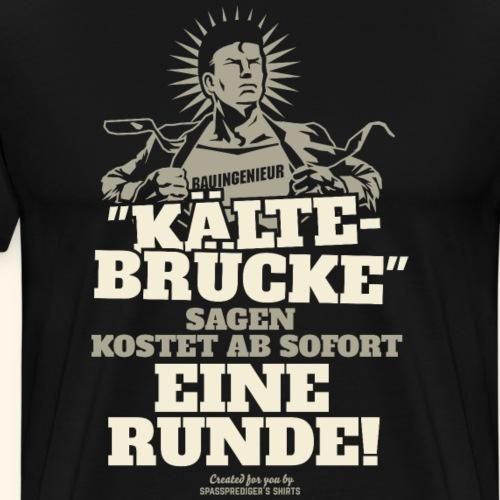 Bauingenieur T Shirt Kältebrücke witziger Spruch - Männer Premium T-Shirt