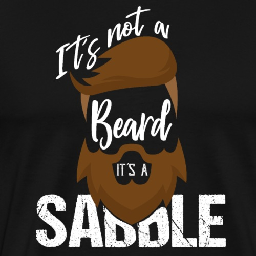 It's Not A Beard It's A Saddle - Männer Premium T-Shirt