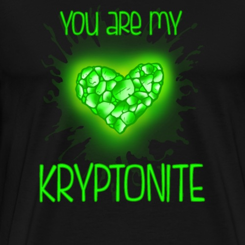 you are my kryptonite - T-shirt Premium Homme
