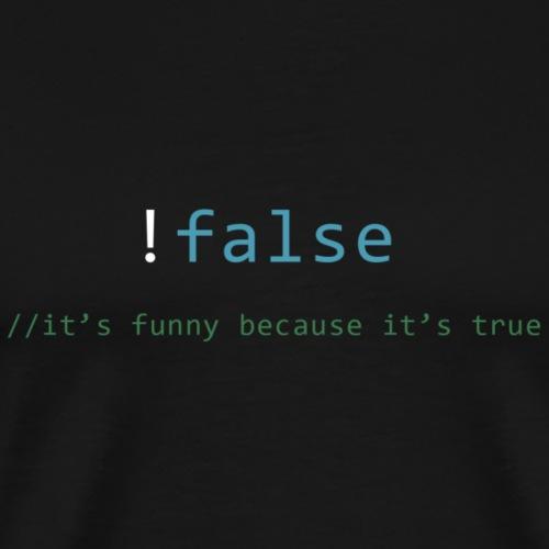 !false == true - Mannen Premium T-shirt