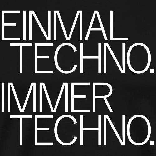 Einmal Techno Immer Techno Rave Festivals Sprüche - Männer Premium T-Shirt