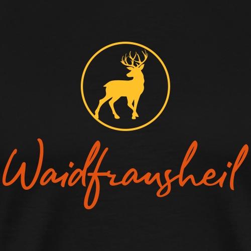 Waidfrausheil, ihr Jägerinnen! Jäger Shirt Jaeger - Männer Premium T-Shirt