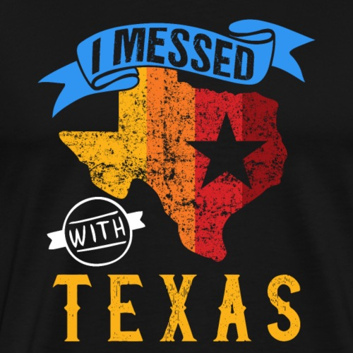 I Messed With Texas Funny Patriot - Männer Premium T-Shirt