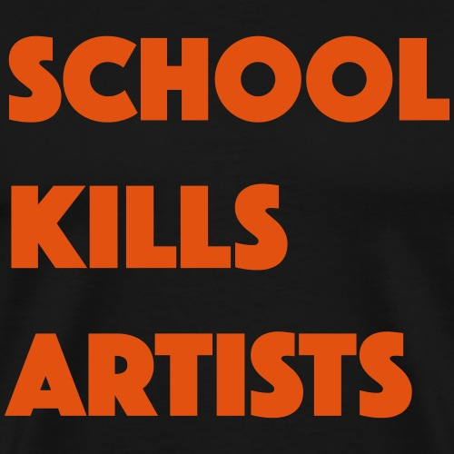 School kills artists - T-shirt Premium Homme