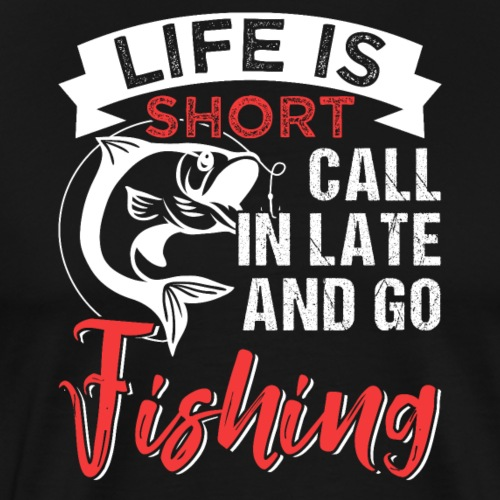 Life Is Short Go Fishing - Männer Premium T-Shirt