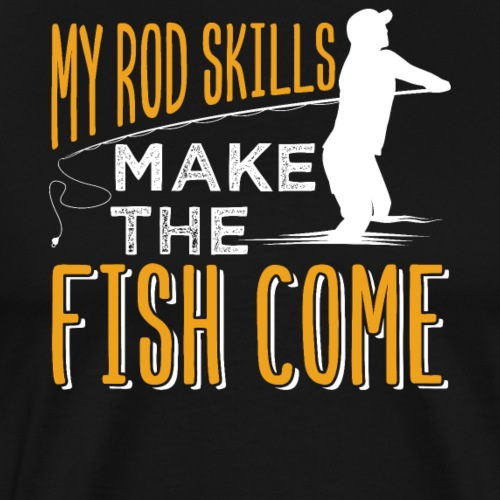 My Rod Skills Make The Fish Come | Fishing - Männer Premium T-Shirt