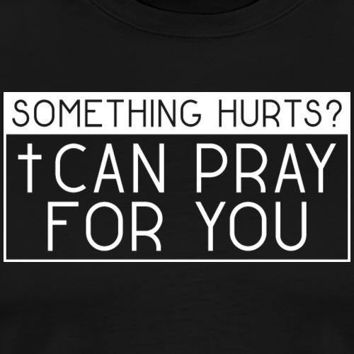 Something hurts? I can pray for you! - Jesus - Männer Premium T-Shirt