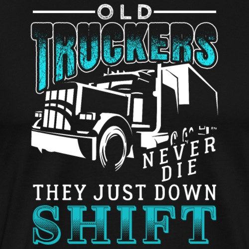 Old Truckers Never Die They Just Down Shift - Männer Premium T-Shirt