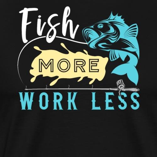 Fish More Work Less - Männer Premium T-Shirt