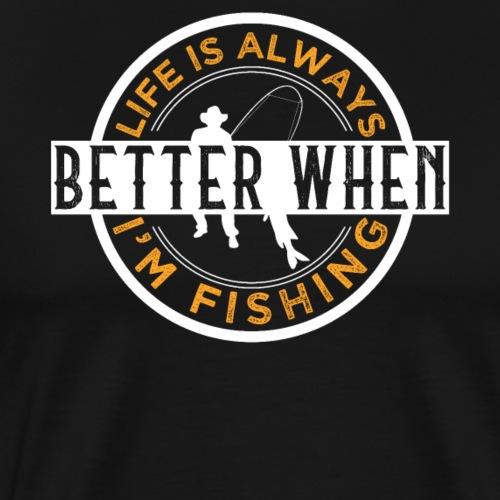 Life Is Always Better When I'm Fishing - Männer Premium T-Shirt