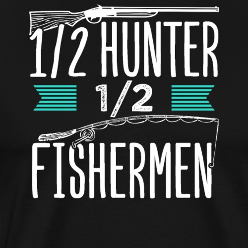 1/2 Hunter 1/2 Fishermen - Männer Premium T-Shirt
