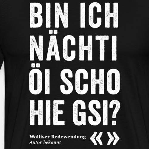 BIN ICH NÄCHTI SCHO HIE GSI? - Männer Premium T-Shirt