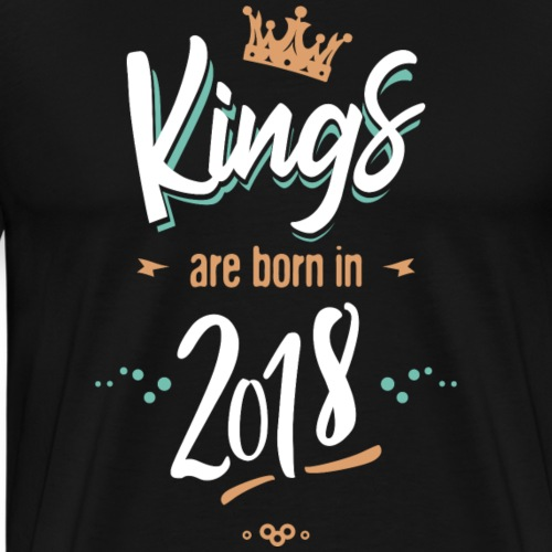 Kings are born in 2018 - T-shirt Premium Homme