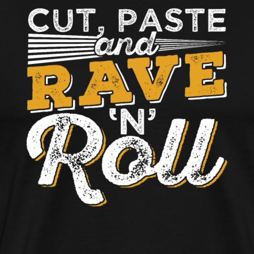CUT PASTE & RAVE AND ROLL - Männer Premium T-Shirt