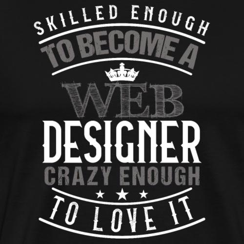 WEB DESIGNER | SKILLED ENOUGH LOVE IT - Männer Premium T-Shirt