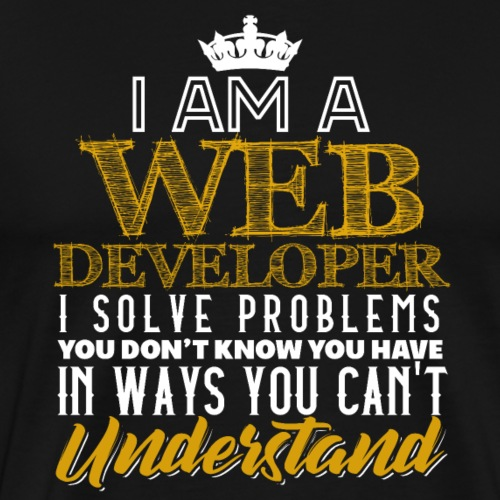 I Am A Webdeveloper I Solve Problems - Männer Premium T-Shirt