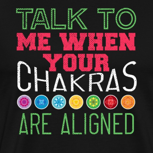 TALK TO ME WHEN YOUR CHAKRAS ARE ALIGNED - Männer Premium T-Shirt