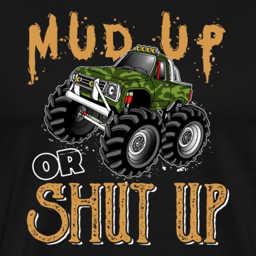 Mud Up Or Shut Up | Monster Truck 4x4 Offroad - Männer Premium T-Shirt